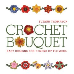 Crochet Bouquet, by Suzann Thompson